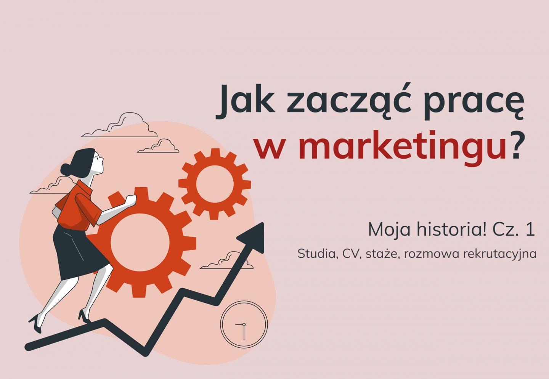 Praca w marketingu - moja historia - jak zacząć? cz. 1