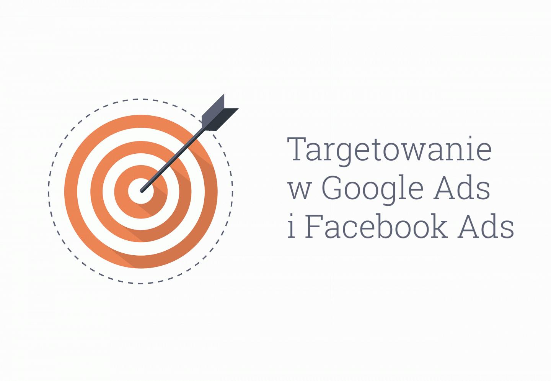 Bardzo dokładne targetowanie w Google i Facebook Ads