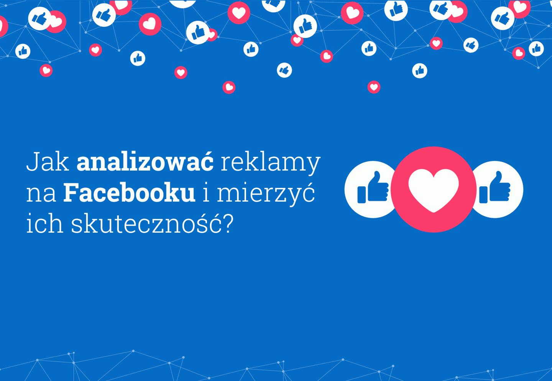 Jak analizować reklamy na Facebooku?