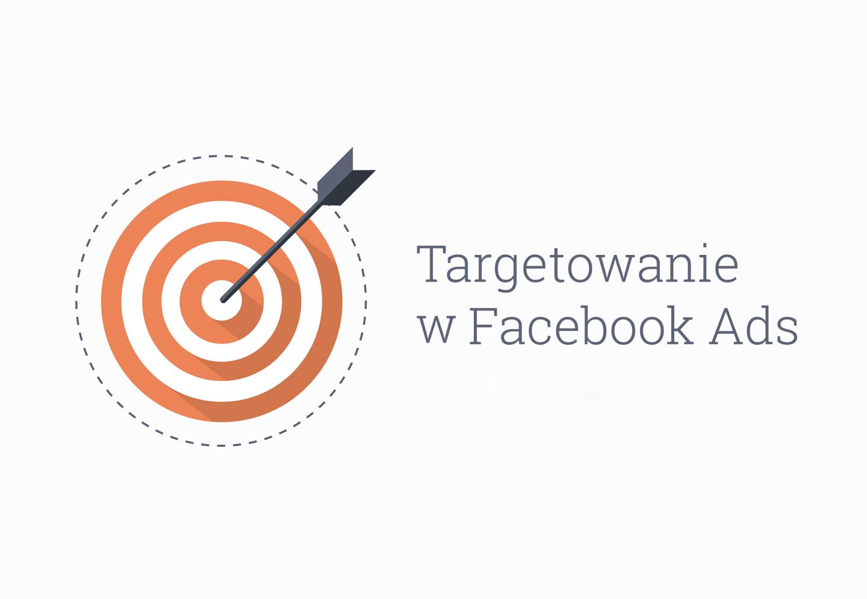 Bardzo dokładne targetowanie w Facebook Ads