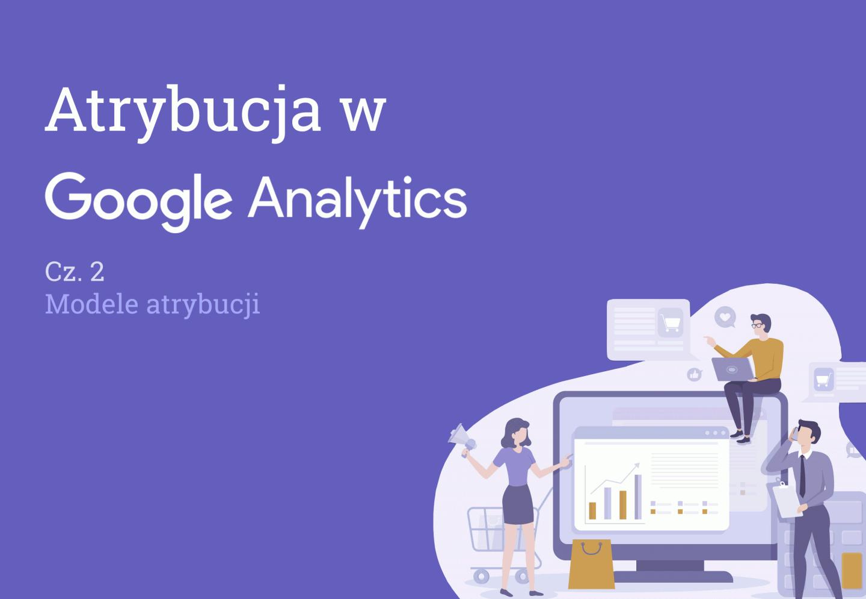 Atrybucja Google Analytics - Modele