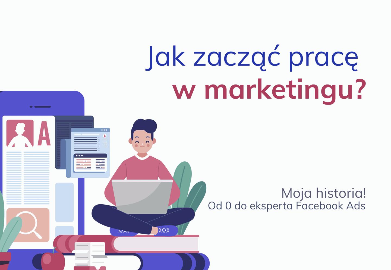 Praca w marketingu - jak zacząć? Pierwsza praca