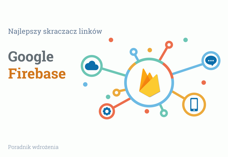 Poradnik Google Firebase - Skracacz Linków